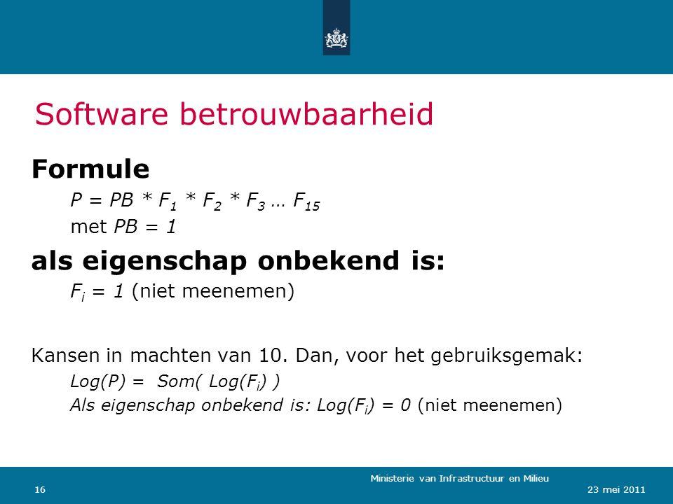 Ministerie van Verkeer en Waterstaat 1623 mei 2011 Software betrouwbaarheid Ministerie van Infrastructuur en Milieu Formule P = PB * F 1 * F 2 * F 3 …