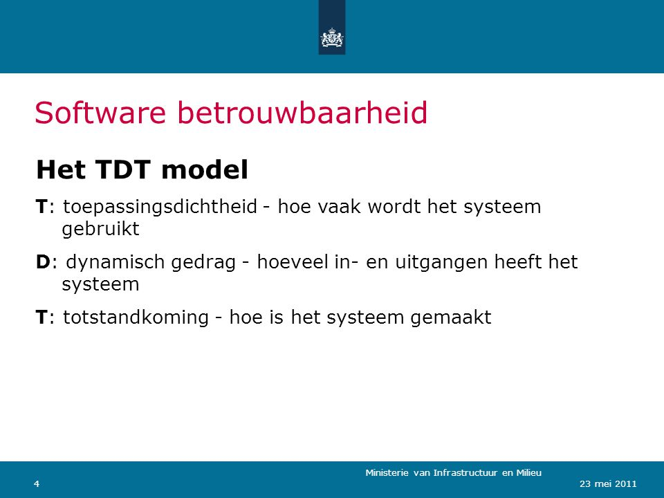 Ministerie van Verkeer en Waterstaat 423 mei 2011 Software betrouwbaarheid Ministerie van Infrastructuur en Milieu Het TDT model T: toepassingsdichthe