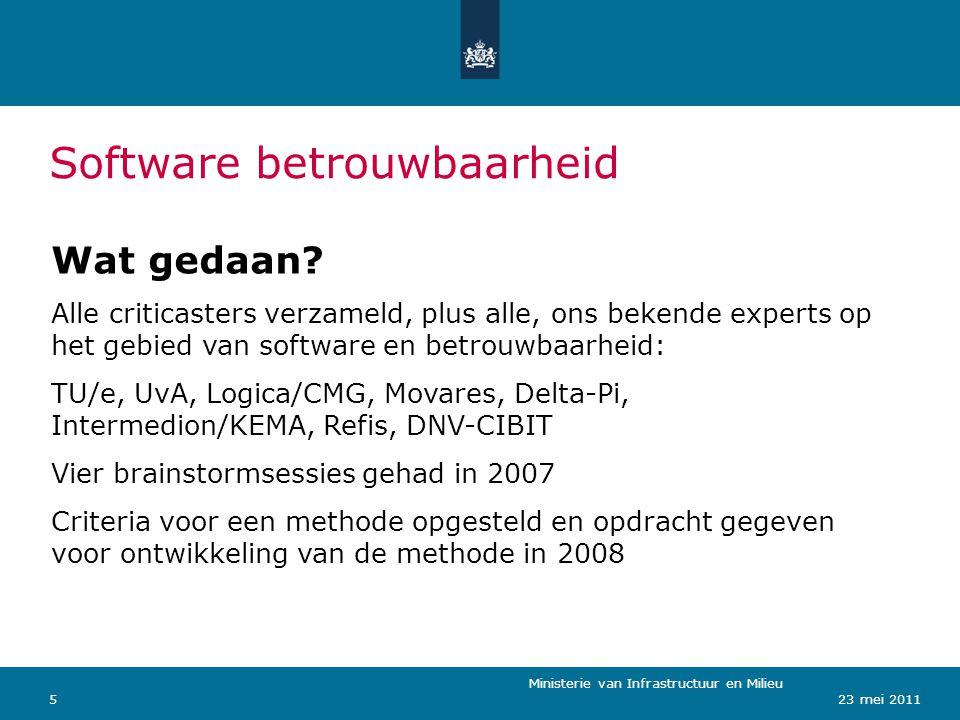 Ministerie van Verkeer en Waterstaat 523 mei 2011 Software betrouwbaarheid Ministerie van Infrastructuur en Milieu Wat gedaan? Alle criticasters verza