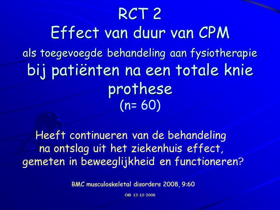 OiB 13-12-2008 RCT 2 Effect van duur van CPM als toegevoegde behandeling aan fysiotherapie bij patiënten na een totale knie prothese RCT 2 Effect van