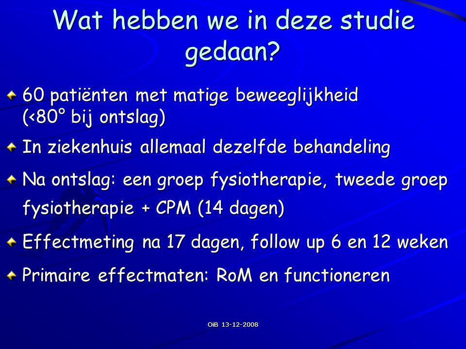 OiB 13-12-2008 Wat hebben we in deze studie gedaan? 60 patiënten met matige beweeglijkheid (<80° bij ontslag) In ziekenhuis allemaal dezelfde behandel