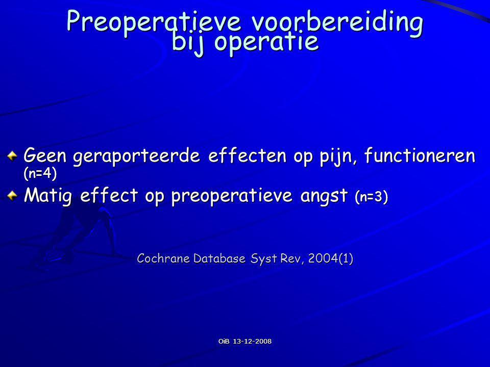 OiB 13-12-2008 Preoperatieve voorbereiding bij operatie Geen geraporteerde effecten op pijn, functioneren (n=4) Matig effect op preoperatieve angst (n