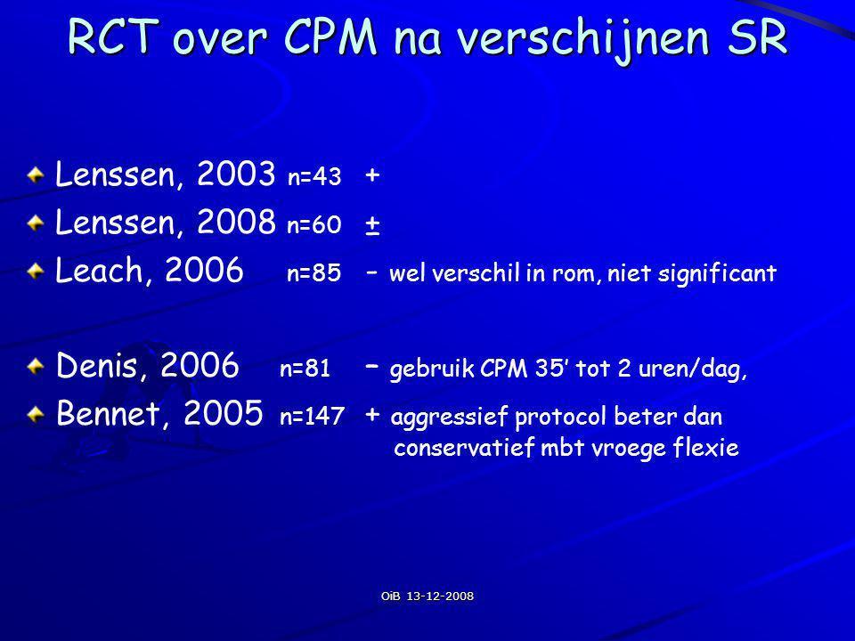 OiB 13-12-2008 RCT over CPM na verschijnen SR Lenssen, 2003 n=43 + Lenssen, 2008 n=60 ± Leach, 2006 n=85 - wel verschil in rom, niet significant Denis