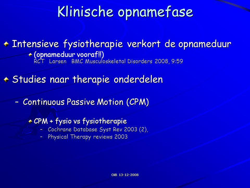OiB 13-12-2008 Klinische opnamefase Intensieve fysiotherapie verkort de opnameduur RCT Larsen BMC Musculoskeletal Disorders 2008, 9:59 (opnameduur voo