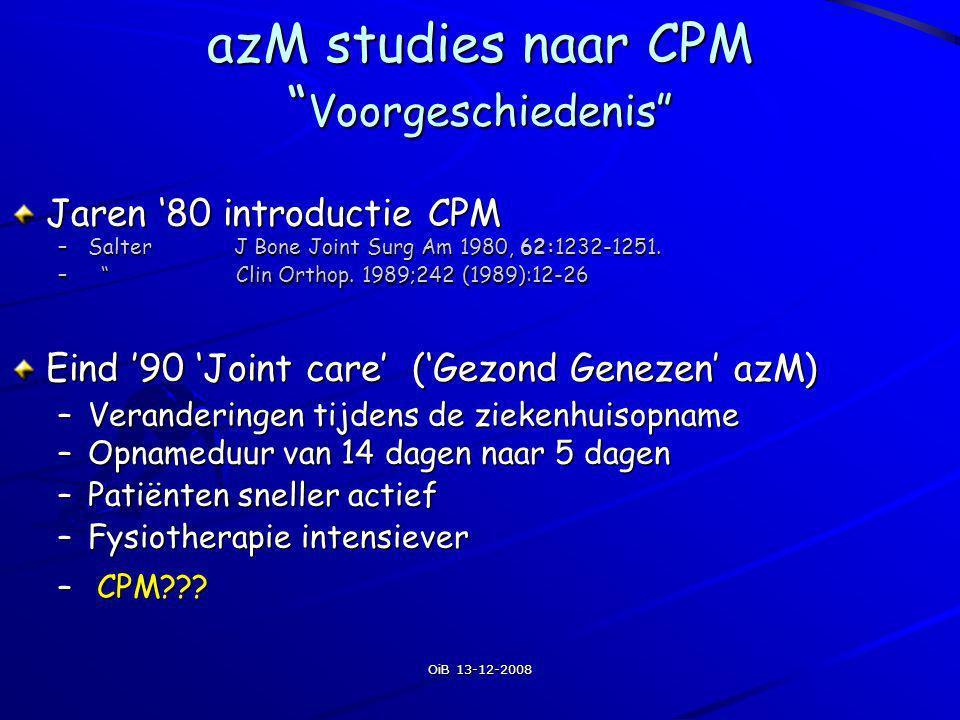 OiB 13-12-2008 Resultaten beweeglijkheid flexie èn extensie Voor operatie ontslag dag 17 6 weken 12 weken CPM + fysiotherapie fysiotherapie CPM + fysiotherapie Voor operatie ontslag dag 17 6 weken 12 weken