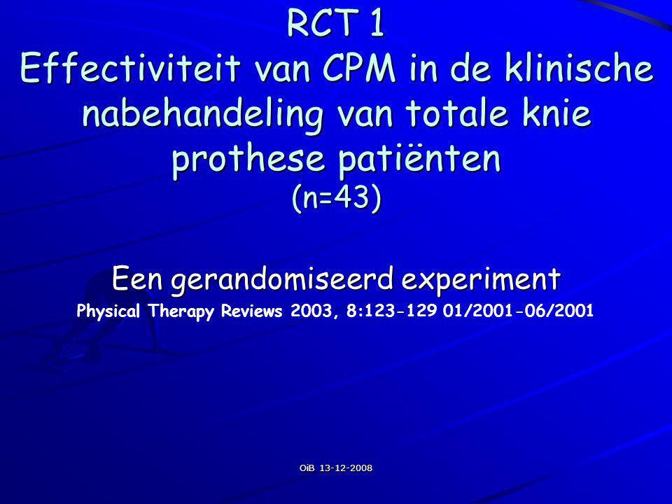 OiB 13-12-2008 RCT 1 Effectiviteit van CPM in de klinische nabehandeling van totale knie prothese patiënten (n=43) Een gerandomiseerd experiment Physi