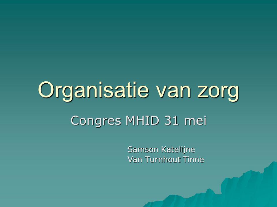 Organisatie van zorg Congres MHID 31 mei Samson Katelijne Van Turnhout Tinne