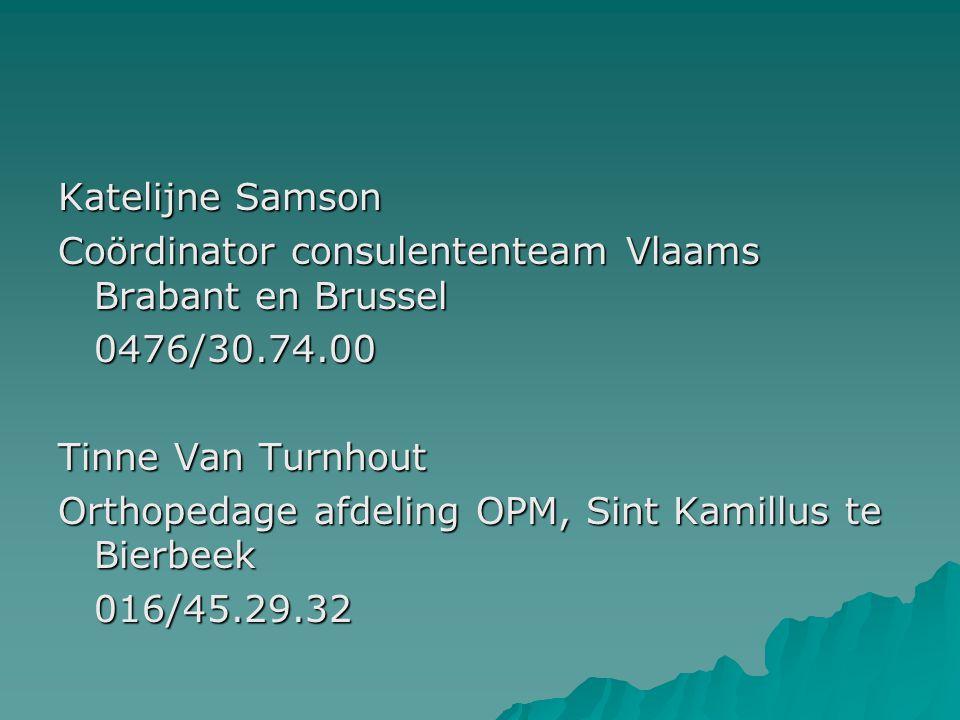 Katelijne Samson Coördinator consulententeam Vlaams Brabant en Brussel 0476/30.74.00 Tinne Van Turnhout Orthopedage afdeling OPM, Sint Kamillus te Bierbeek 016/45.29.32