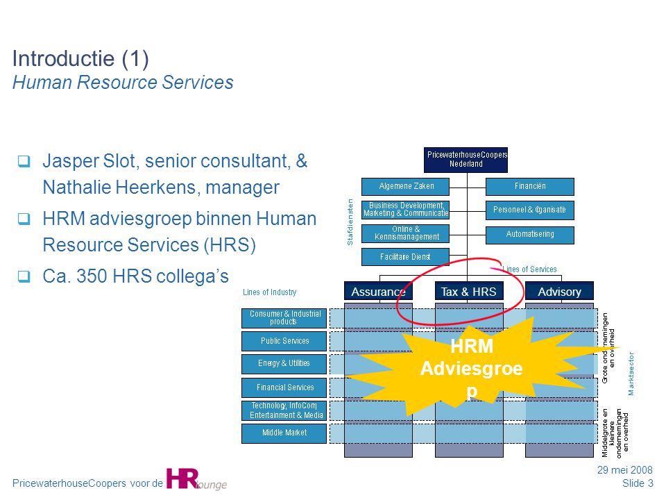 PricewaterhouseCoopers voor de 29 mei 2008 Slide 3 AssuranceTax & HRS Advisory HRM Adviesgroe p Introductie (1) Human Resource Services  Jasper Slot,