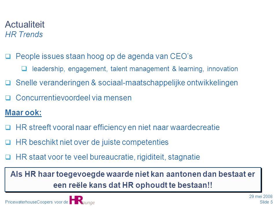 PricewaterhouseCoopers voor de 29 mei 2008 Slide 5 Actualiteit HR Trends  People issues staan hoog op de agenda van CEO's  leadership, engagement, t