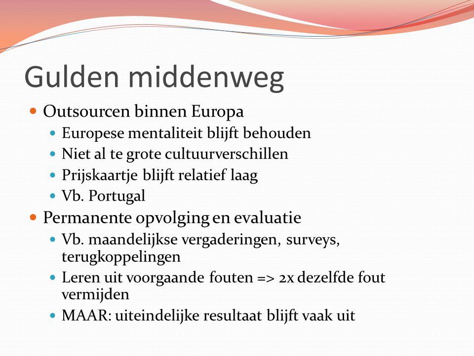 Gulden middenweg Outsourcen binnen Europa Europese mentaliteit blijft behouden Niet al te grote cultuurverschillen Prijskaartje blijft relatief laag V