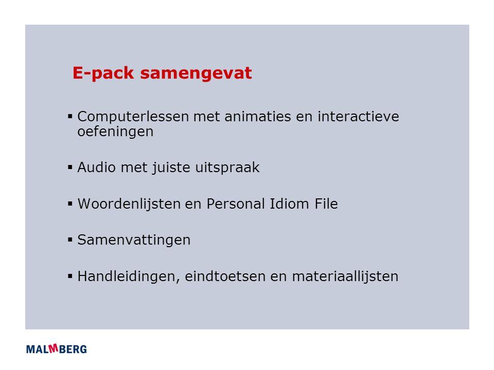 E-pack samengevat  Computerlessen met animaties en interactieve oefeningen  Audio met juiste uitspraak  Woordenlijsten en Personal Idiom File  Sam