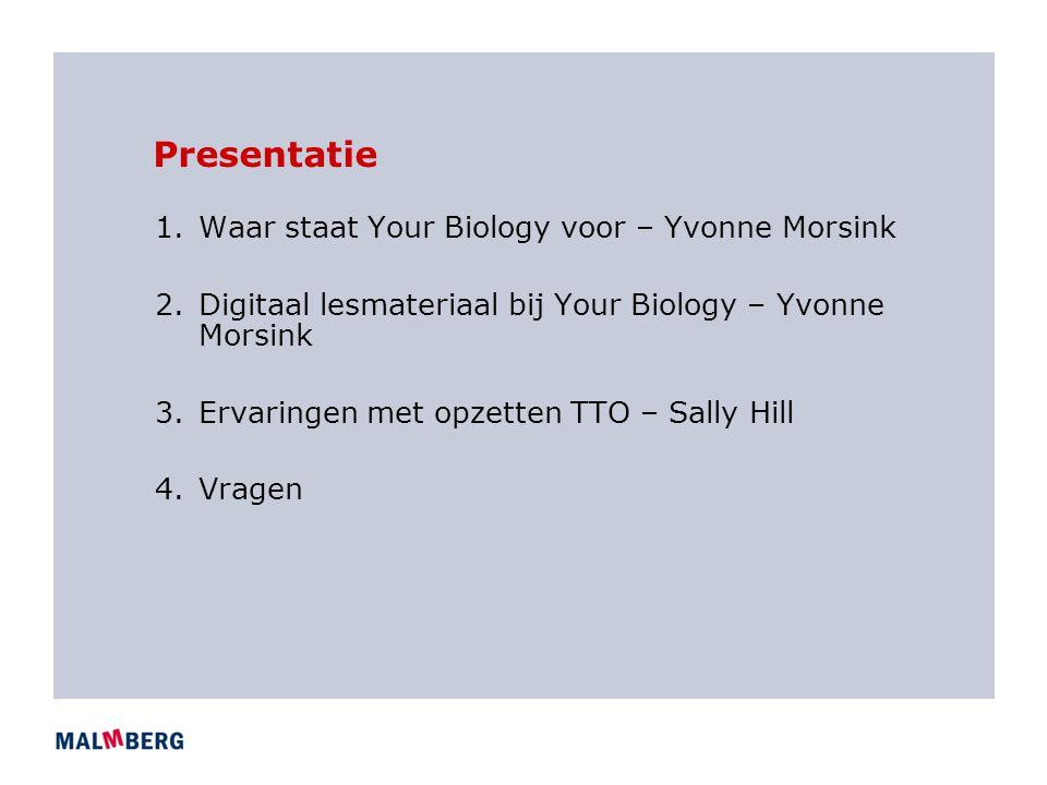 Presentatie 1.Waar staat Your Biology voor – Yvonne Morsink 2.Digitaal lesmateriaal bij Your Biology – Yvonne Morsink 3.Ervaringen met opzetten TTO –