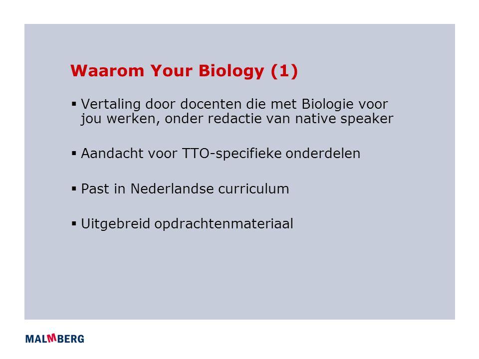 Waarom Your Biology (1)  Vertaling door docenten die met Biologie voor jou werken, onder redactie van native speaker  Aandacht voor TTO-specifieke o