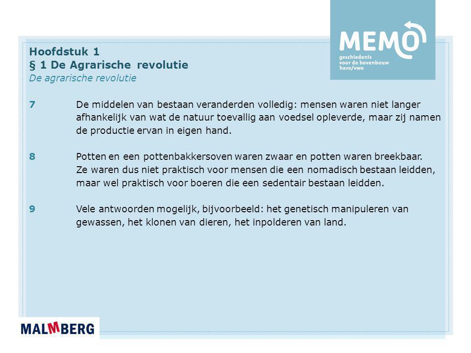 Hoofdstuk 1 § 1 De Agrarische revolutie De agrarische revolutie 7De middelen van bestaan veranderden volledig: mensen waren niet langer afhankelijk va
