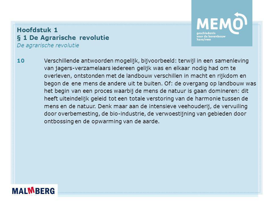 Hoofdstuk 1 § 1 De Agrarische revolutie De agrarische revolutie 10Verschillende antwoorden mogelijk, bijvoorbeeld: terwijl in een samenleving van jage
