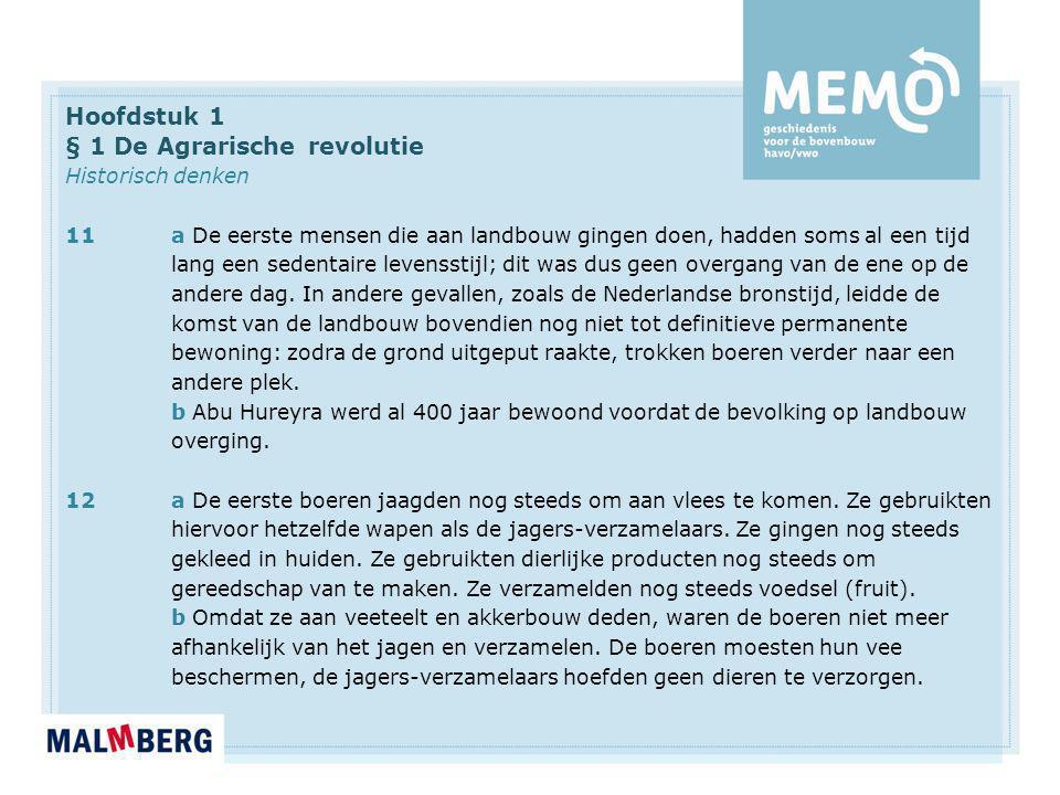 Hoofdstuk 1 § 1 De Agrarische revolutie Historisch denken 11a De eerste mensen die aan landbouw gingen doen, hadden soms al een tijd lang een sedentai