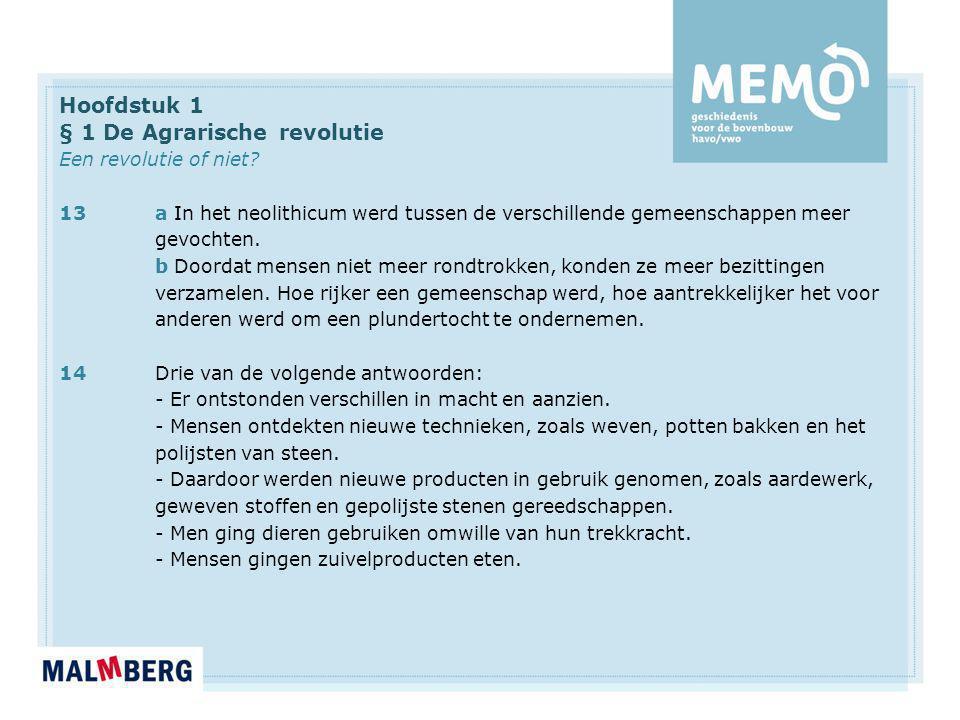 Hoofdstuk 1 § 1 De Agrarische revolutie Een revolutie of niet? 13a In het neolithicum werd tussen de verschillende gemeenschappen meer gevochten. b Do