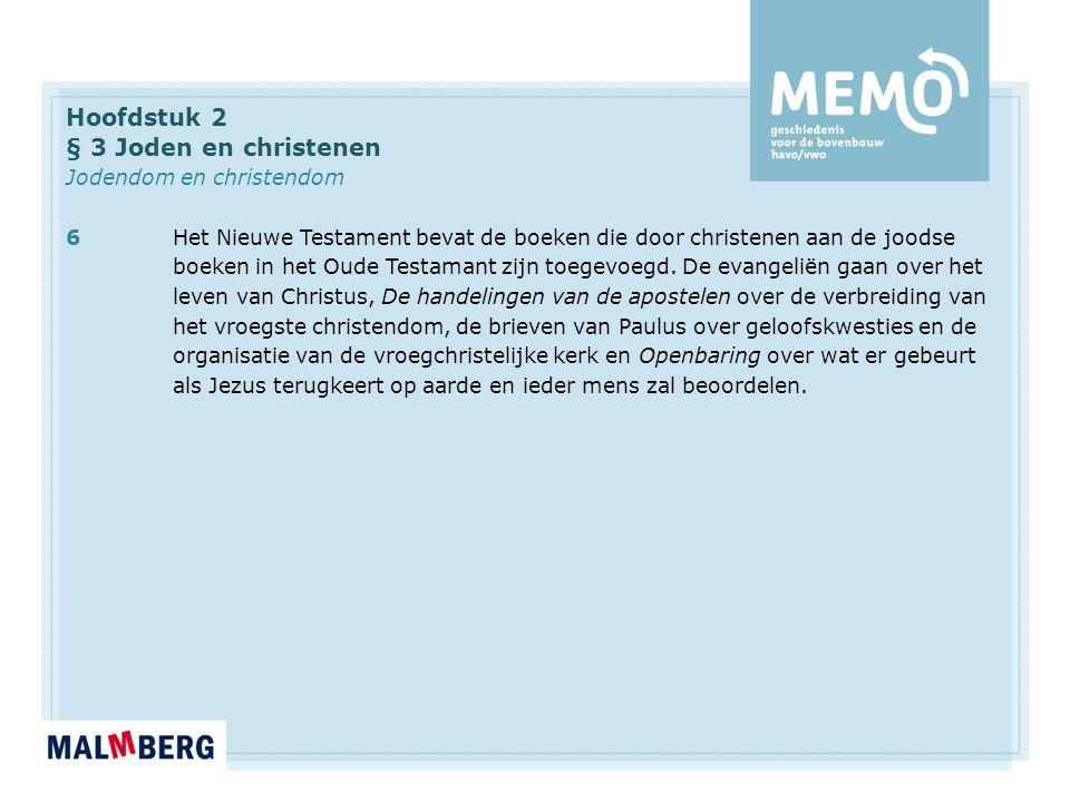 Hoofdstuk 2 § 3 Joden en christenen Jodendom en christendom 6Het Nieuwe Testament bevat de boeken die door christenen aan de joodse boeken in het Oude Testamant zijn toegevoegd.