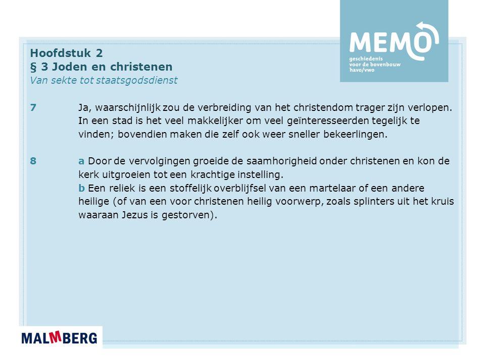 Hoofdstuk 2 § 3 Joden en christenen Van sekte tot staatsgodsdienst 7Ja, waarschijnlijk zou de verbreiding van het christendom trager zijn verlopen.