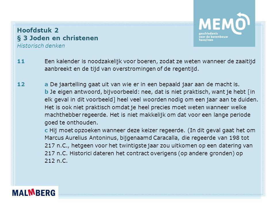 Hoofdstuk 2 § 3 Joden en christenen Historisch denken 11Een kalender is noodzakelijk voor boeren, zodat ze weten wanneer de zaaitijd aanbreekt en de tijd van overstromingen of de regentijd.