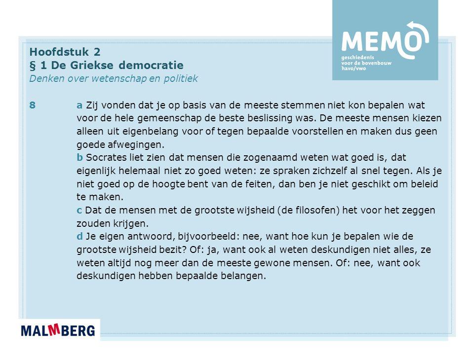 Hoofdstuk 2 § 1 De Griekse democratie Denken over wetenschap en politiek 8a Zij vonden dat je op basis van de meeste stemmen niet kon bepalen wat voor de hele gemeenschap de beste beslissing was.
