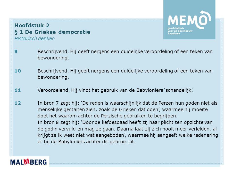 Hoofdstuk 2 § 1 De Griekse democratie Historisch denken 13Dit blijkt soms uit de 'gekleurde' manier waarop Herodotus iets beschrijft.
