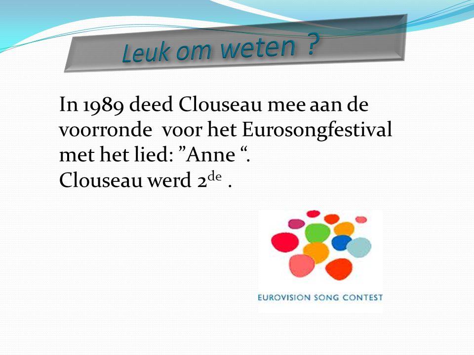 """In 1989 deed Clouseau mee aan de voorronde voor het Eurosongfestival met het lied: """"Anne """". Clouseau werd 2 de."""
