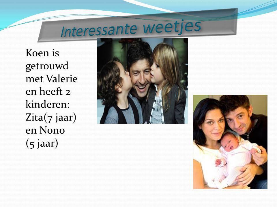 Koen is getrouwd met Valerie en heeft 2 kinderen: Zita(7 jaar) en Nono (5 jaar)