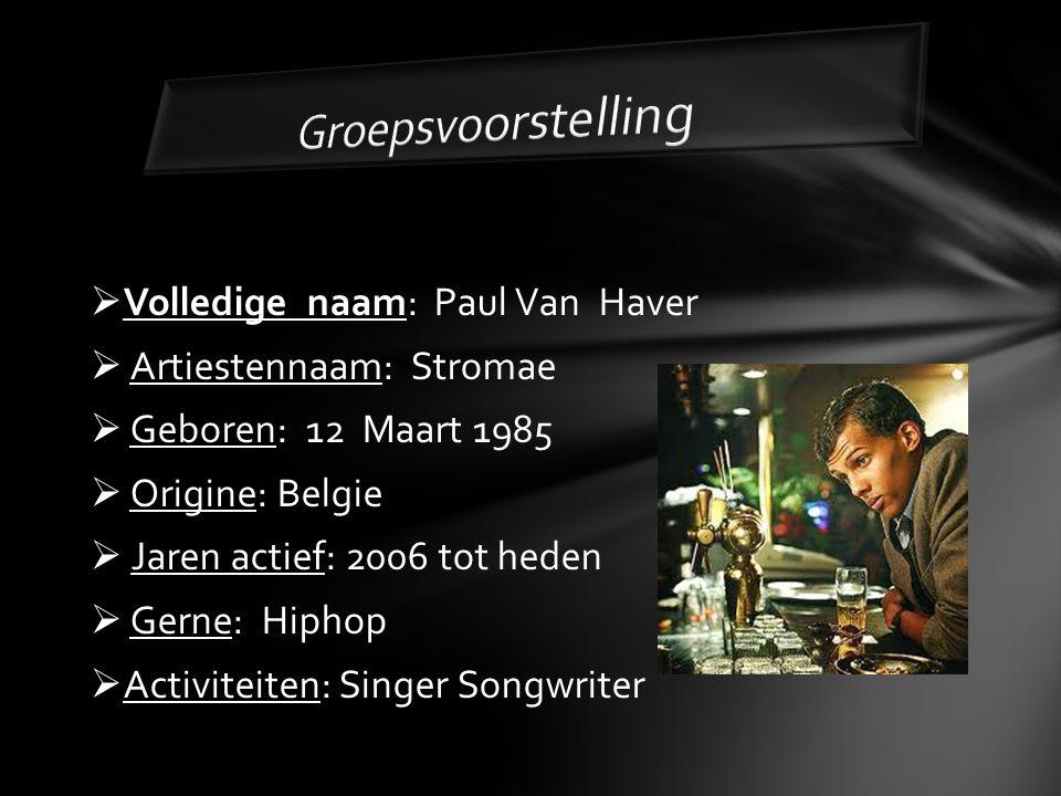 Volledige naam: Paul Van Haver  Artiestennaam: Stromae  Geboren: 12 Maart 1985  Origine: Belgie  Jaren actief: 2006 tot heden  Gerne: Hiphop  Activiteiten: Singer Songwriter