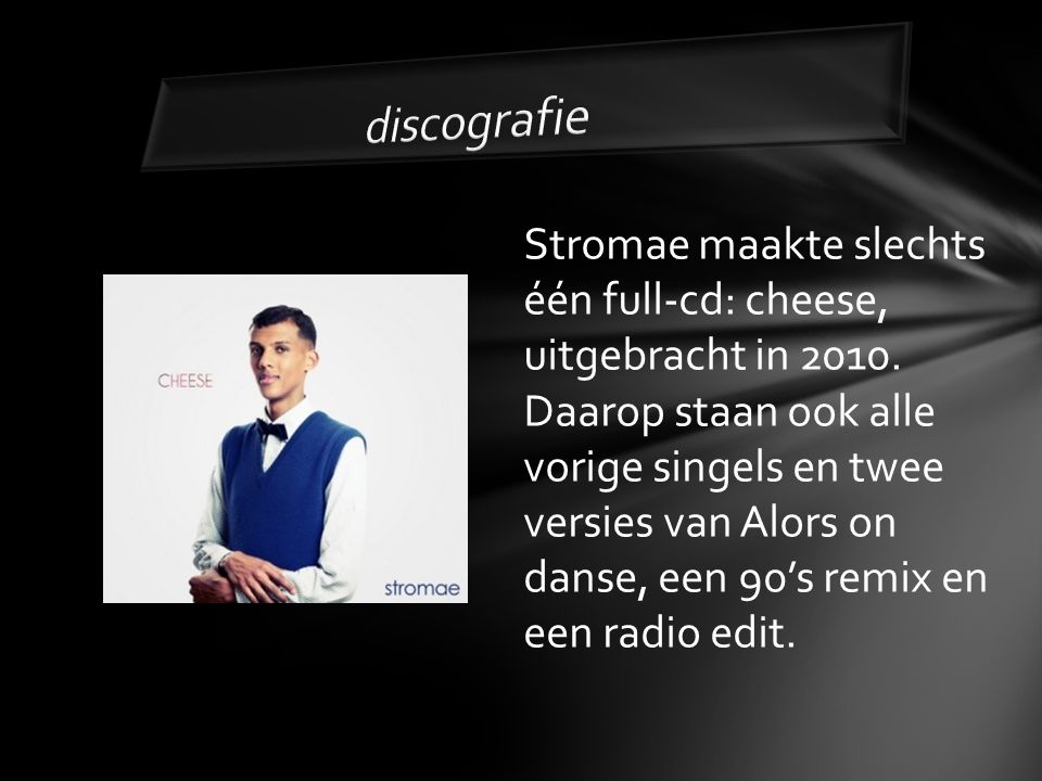Stromae maakte slechts één full-cd: cheese, uitgebracht in 2010.