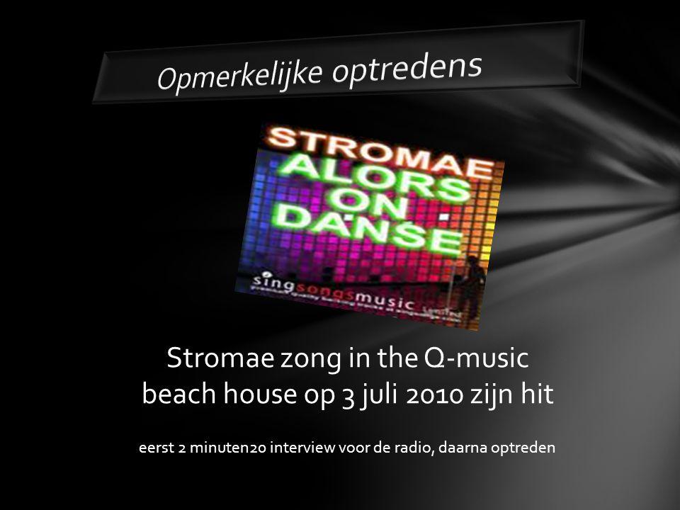 Stromae zong in the Q-music beach house op 3 juli 2010 zijn hit eerst 2 minuten20 interview voor de radio, daarna optreden