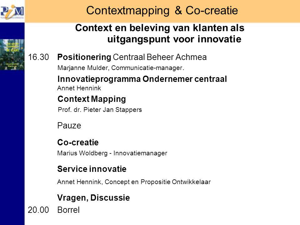 Contextmapping & Co-creatie Context en beleving van klanten als uitgangspunt voor innovatie 16.30 Positionering Centraal Beheer Achmea Marjanne Mulder, Communicatie-manager.