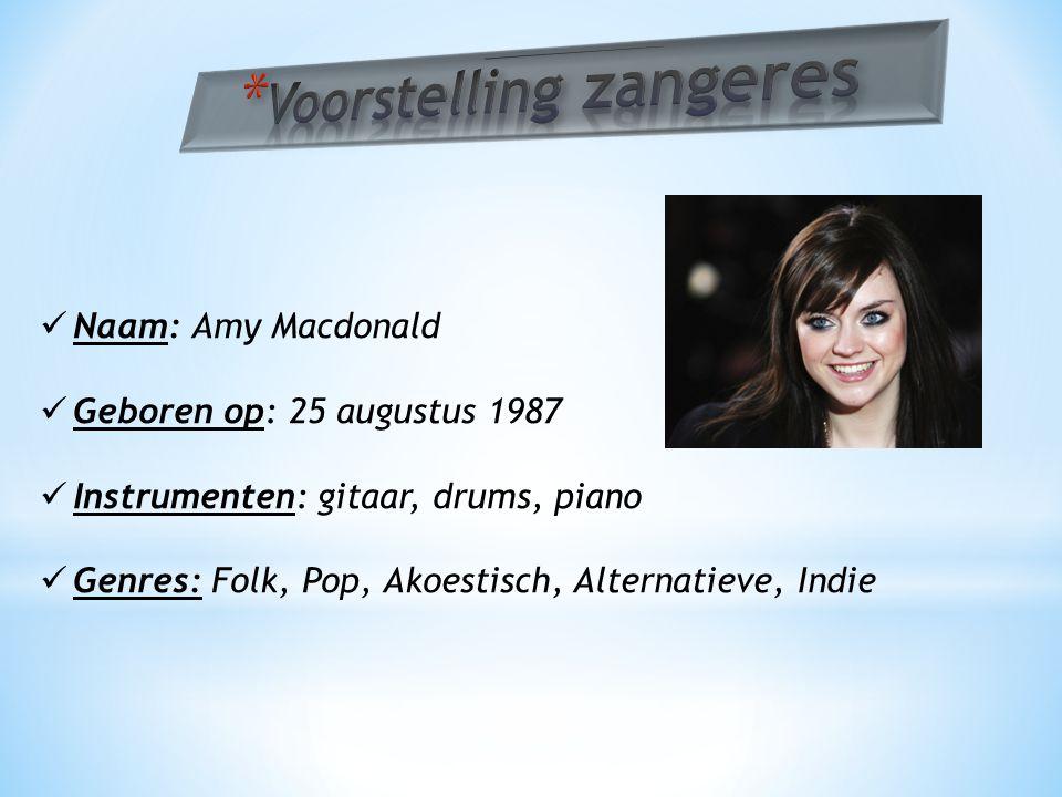 Naam: Amy Macdonald Geboren op: 25 augustus 1987 Instrumenten: gitaar, drums, piano Genres: Folk, Pop, Akoestisch, Alternatieve, Indie
