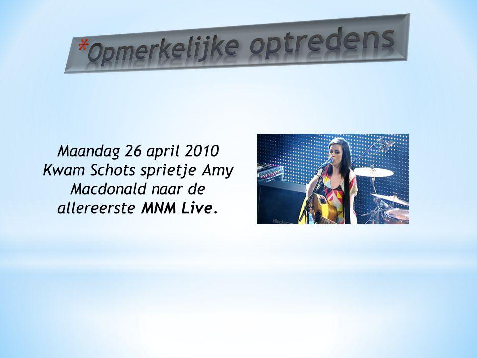 Maandag 26 april 2010 Kwam Schots sprietje Amy Macdonald naar de allereerste MNM Live.