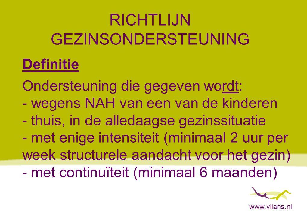 www.vilans.nl RICHTLIJN GEZINSONDERSTEUNING Definitie Ondersteuning die gegeven wordt: - wegens NAH van een van de kinderen - thuis, in de alledaagse