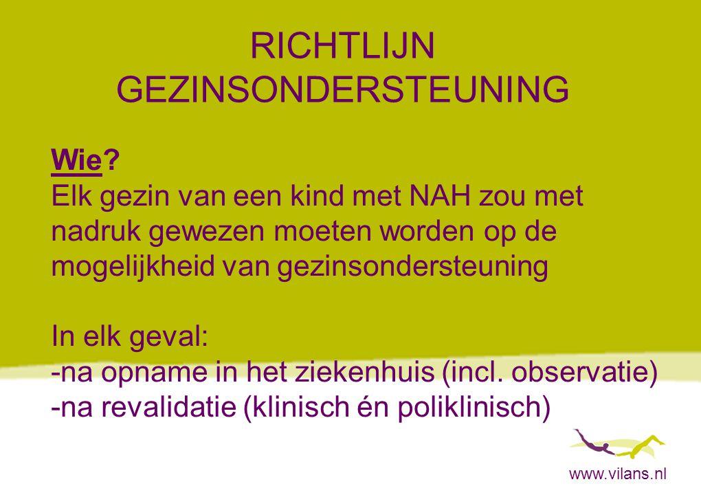 www.vilans.nl RICHTLIJN GEZINSONDERSTEUNING Wie? Elk gezin van een kind met NAH zou met nadruk gewezen moeten worden op de mogelijkheid van gezinsonde