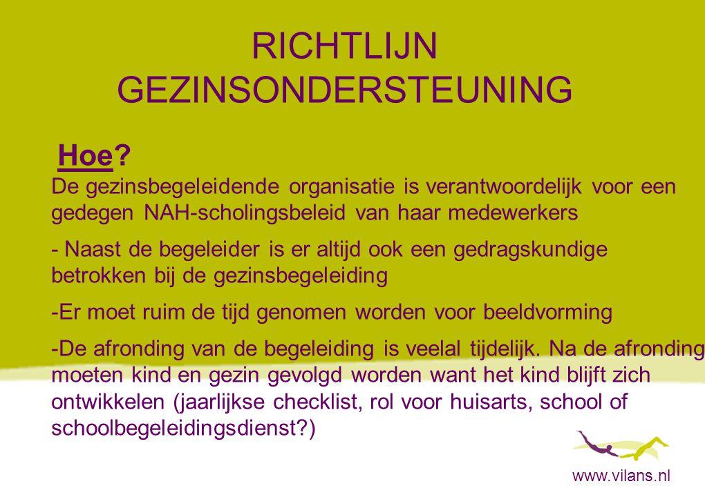 www.vilans.nl RICHTLIJN GEZINSONDERSTEUNING Hoe? De gezinsbegeleidende organisatie is verantwoordelijk voor een gedegen NAH-scholingsbeleid van haar m