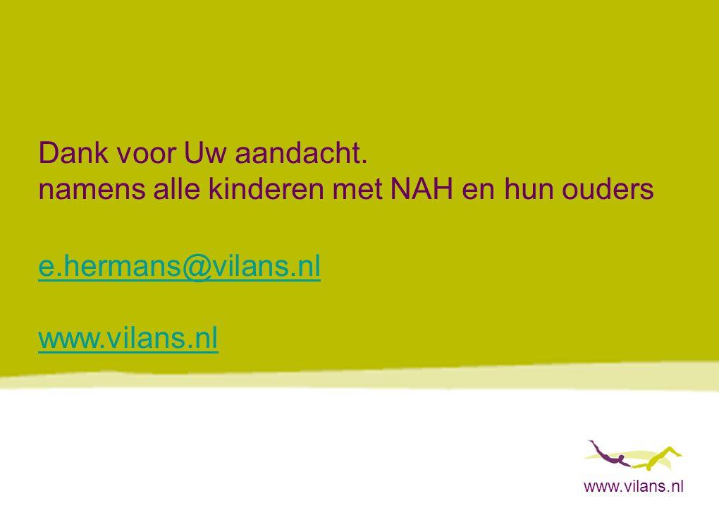 www.vilans.nl Dank voor Uw aandacht. namens alle kinderen met NAH en hun ouders e.hermans@vilans.nl www.vilans.nl