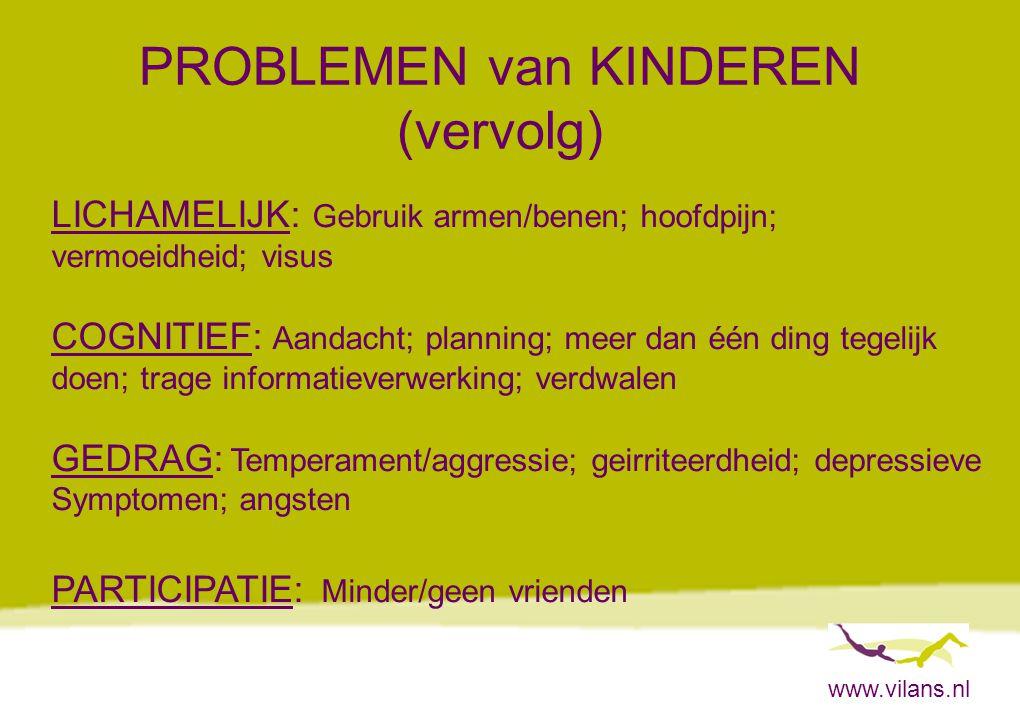www.vilans.nl PROBLEMEN van KINDEREN (vervolg) Problemen op alle 4 gebieden5 (16%) Problemen op 3 gebieden9 (27%) Problemen op 2 gebieden8 (24%) Problemen op 1 gebied7 (21%) Geen problemen 4 (12%)