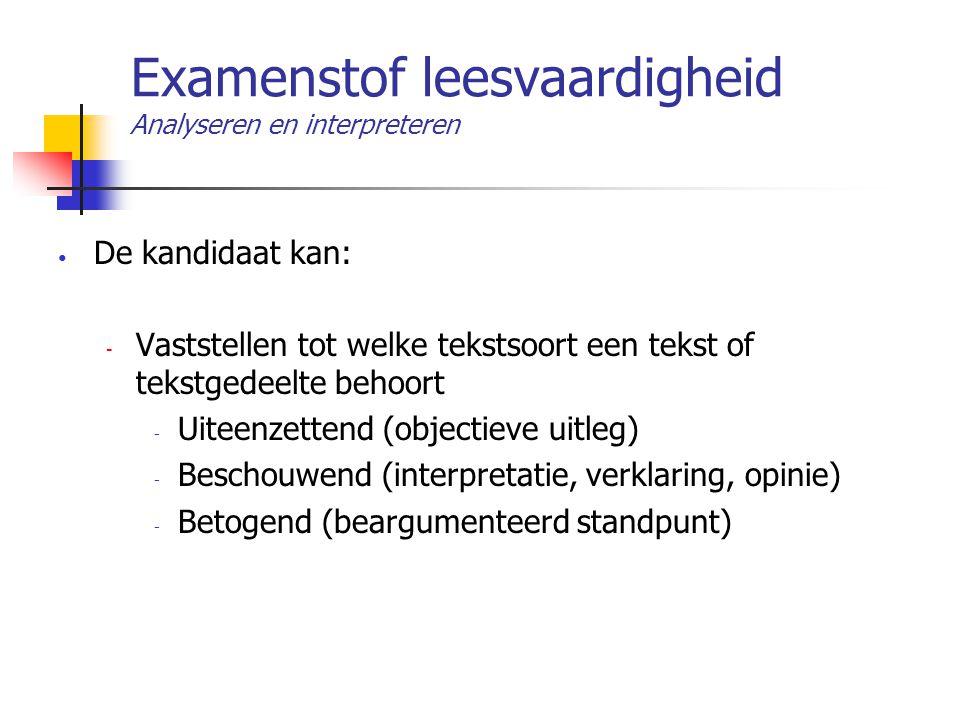 Examenstof leesvaardigheid Analyseren en interpreteren De kandidaat kan: - Vaststellen tot welke tekstsoort een tekst of tekstgedeelte behoort - Uitee