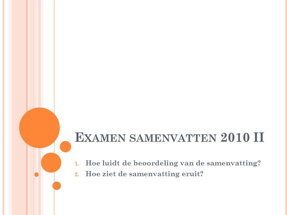 E XAMEN SAMENVATTEN 2010 II 1. Hoe luidt de beoordeling van de samenvatting.
