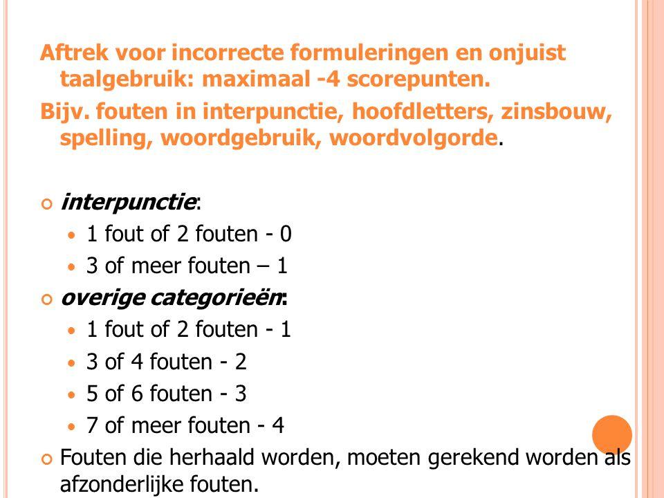 Aftrek voor incorrecte formuleringen en onjuist taalgebruik: maximaal -4 scorepunten.