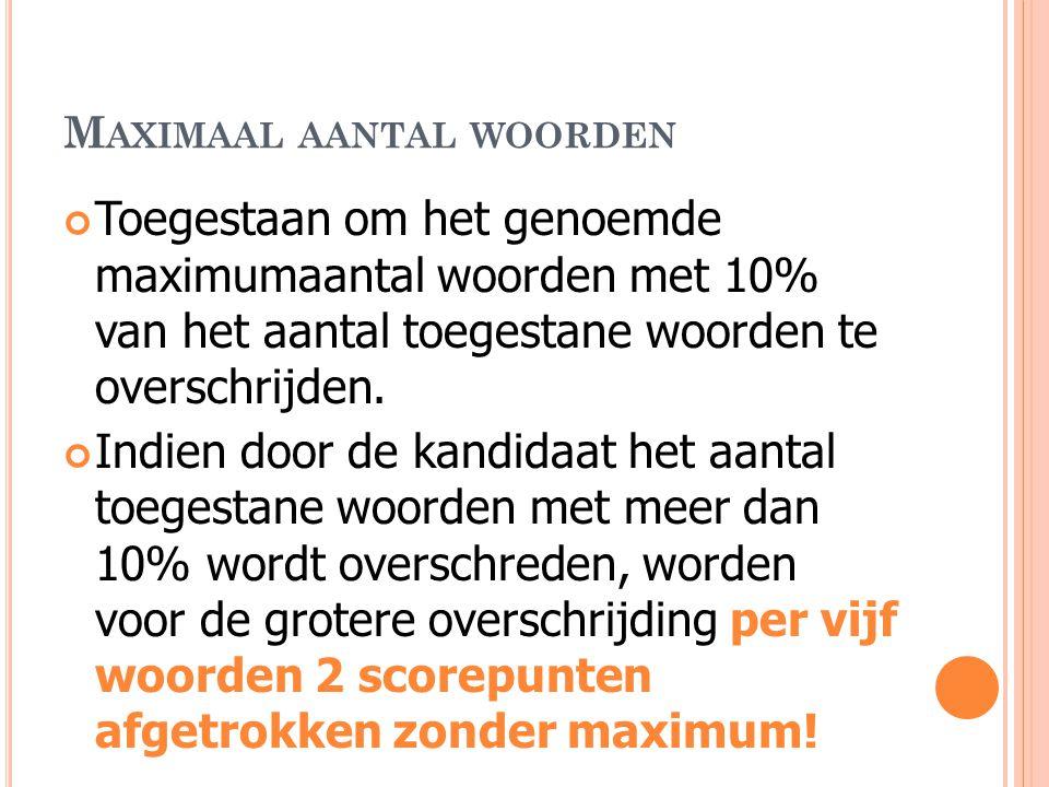 M AXIMAAL AANTAL WOORDEN Toegestaan om het genoemde maximumaantal woorden met 10% van het aantal toegestane woorden te overschrijden.