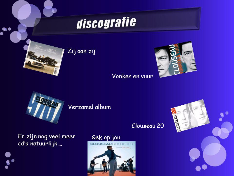 Zij aan zij Vonken en vuur Er zijn nog veel meer cd's natuurlijk … Verzamel album Clouseau 20 Gek op jou