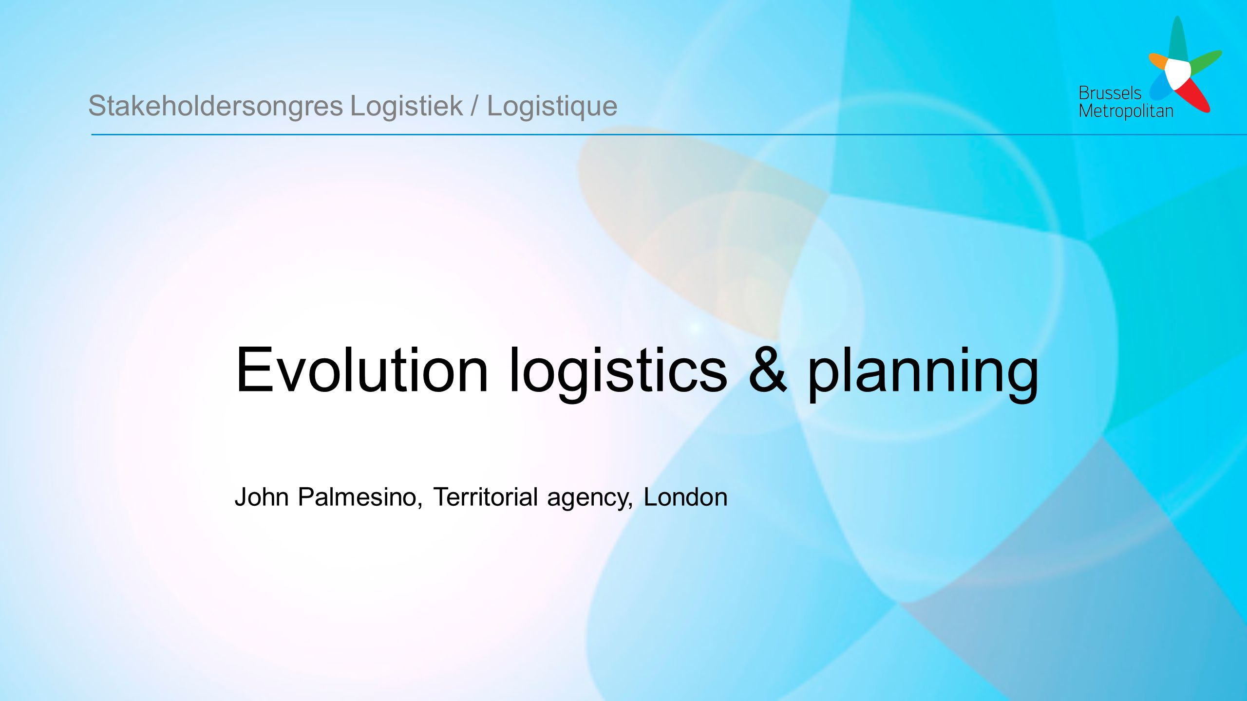 Stakeholdersongres Logistiek / Logistique Evolution logistics & planning John Palmesino, Territorial agency, London