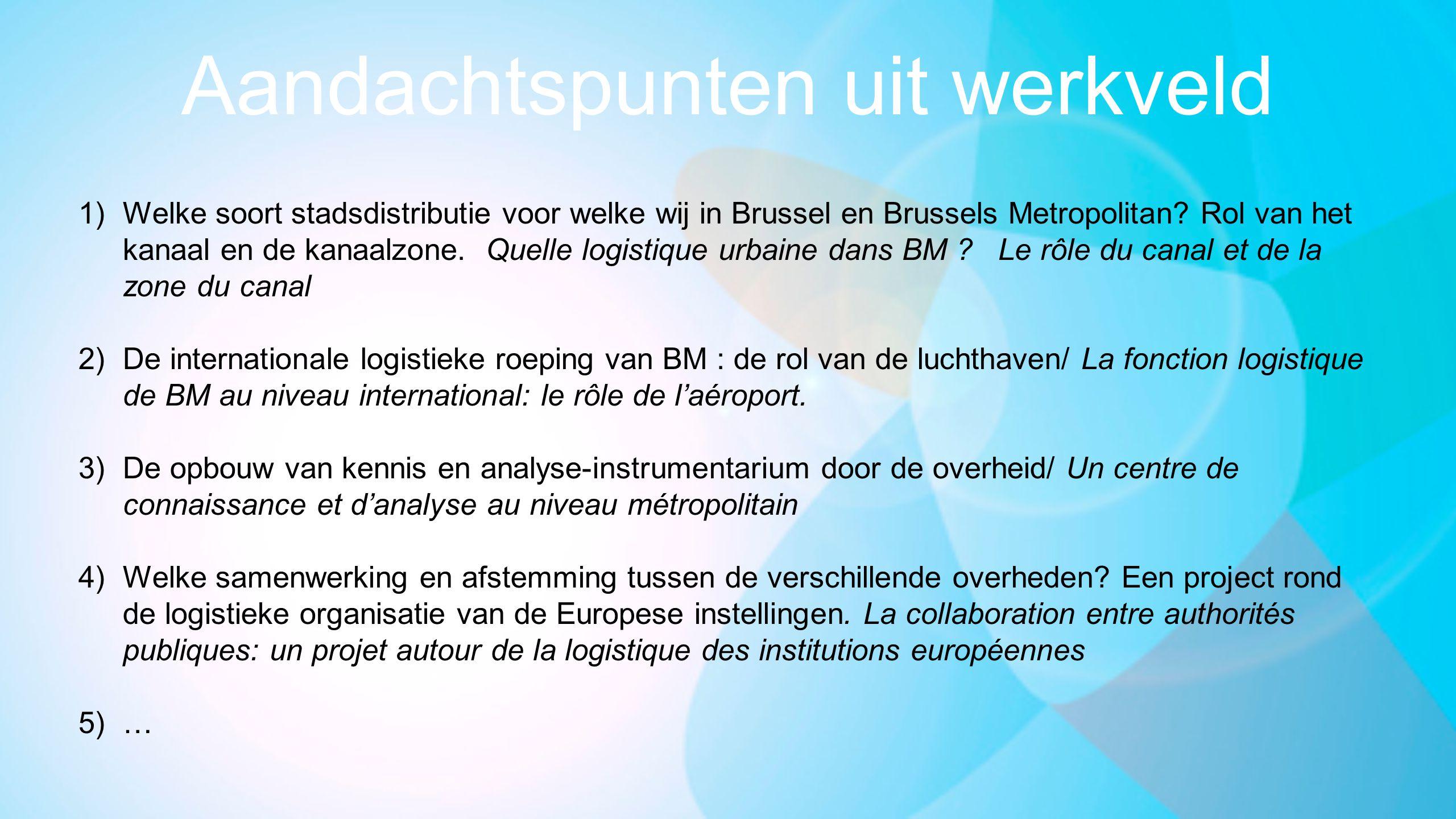 Aandachtspunten uit werkveld 1)Welke soort stadsdistributie voor welke wij in Brussel en Brussels Metropolitan.