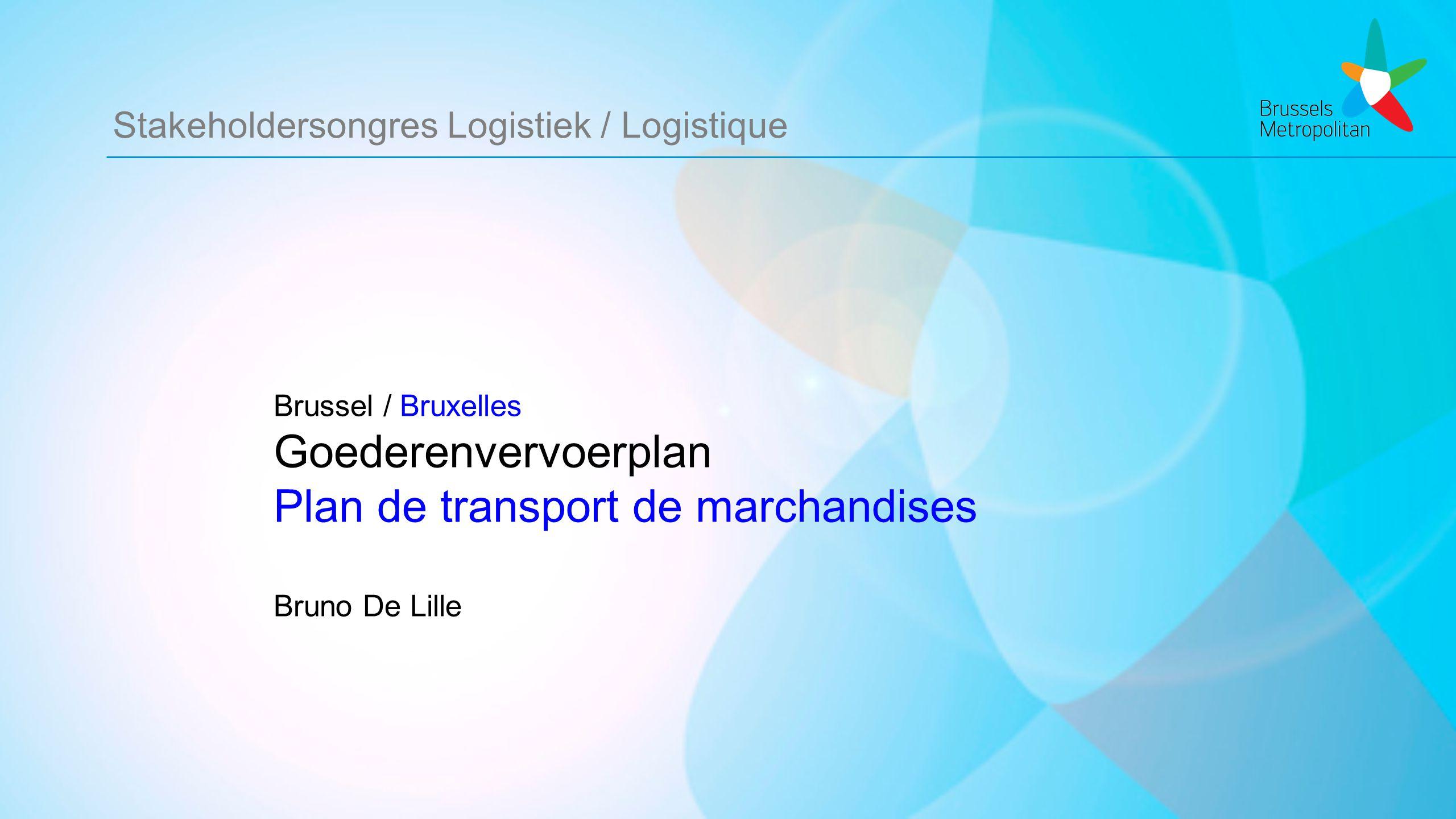 Stakeholdersongres Logistiek / Logistique Brussel / Bruxelles Goederenvervoerplan Plan de transport de marchandises Bruno De Lille