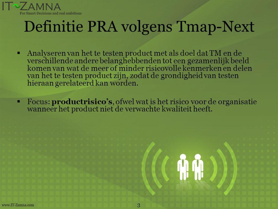 Definitie PRA volgens Tmap-Next  Analyseren van het te testen product met als doel dat TM en de verschillende andere belanghebbenden tot een gezamenl
