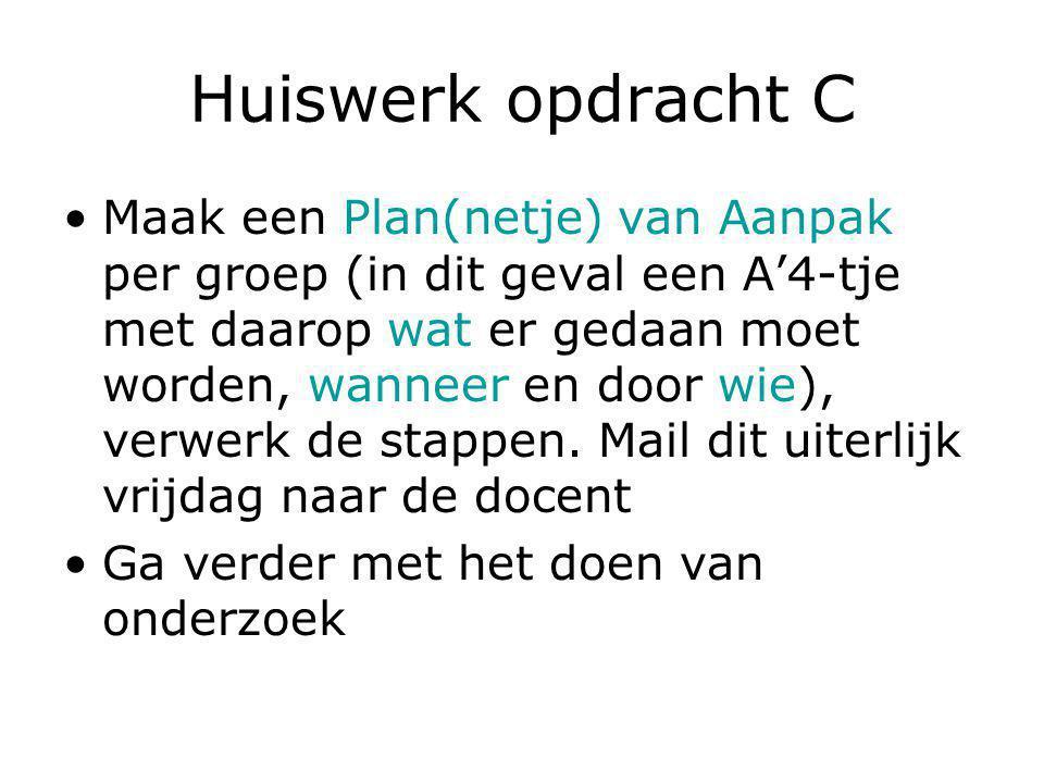 Huiswerk opdracht C Maak een Plan(netje) van Aanpak per groep (in dit geval een A'4-tje met daarop wat er gedaan moet worden, wanneer en door wie), verwerk de stappen.